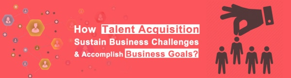 How-Talent-Acquisition-Sustain-Business-challenge-and-accomplish-business-goals