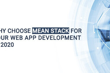 Why choose MEAN Stack for your web App Development in 2020